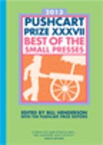 Pushcart Prize XXXVII: Best of the Small Presses 2013 Edition
