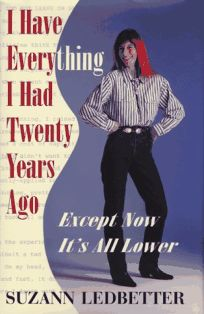 I Have Everything I Had Twenty Years Ago: Except Now Its All Lower
