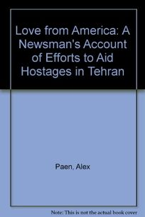 Love from America: A Newsmans Account of Efforts to Aid Hostages in Tehran