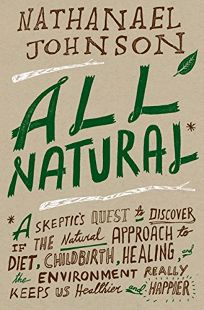 All Natural*: *A Skeptic's Quest for Health and Happiness in an Age of Ecological Anxiety
