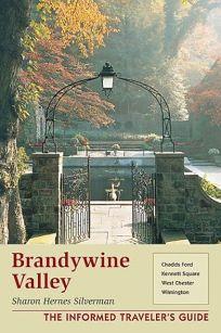 Brandywine Valley: The Informed Travelers Guide
