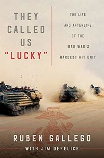 They Called Us Lucky: The Life and Afterlife of the Iraq War's Hardest Hit Unit