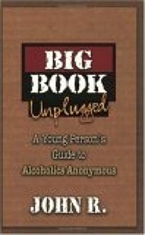 BIG BOOK UNPLUGGED: A Young Persons Guide to Alcoholics Anonymous