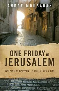 One Friday in Jerusalem: Walking to Calvary; A Tour