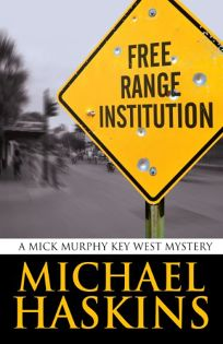 Free Range Institution: A Mick Murphy Key West Mystery