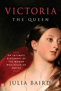 Victoria: The Queen; An Intimate Biography of the Woman Who Ruled an Empire