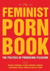 The Feminist Porn Book: The Politics of Producing Pleasure