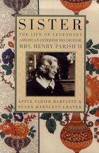 Sister: The Life of the Legendary American Interior Decorator Mrs. Henry Parish II