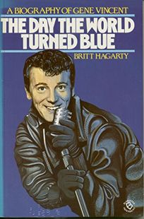 The Day the World Turned Blue: A Biography of Gene Vincent