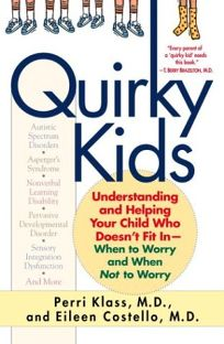 QUIRKY KIDS: Understanding and Helping Your Child Who Doesnt Fit In—When to Worry and When Not to Worry