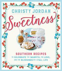 Sweetness: Southern Recipes to Celebrate the Warmth