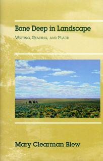 Bone Deep in Landscape: Writing
