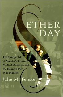 ETHER DAY: The Strange Tale of Americas Greatest Medical Discovery and the Haunted Men Who Made It