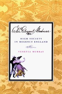 An Elegant Madness: 0high Society in Regency England