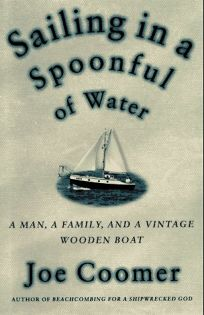 Sailing in a Spoonful of Water: A Landlubbers Education on a Vintage Wooden Boat