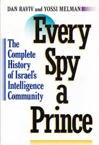Every Spy a Prince: The Complete History of Israels Intelligence Community