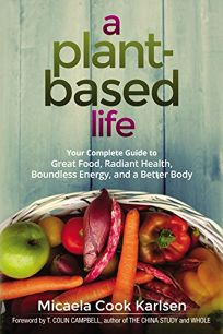A Plant-Based Life: Your Complete Guide to Great Food