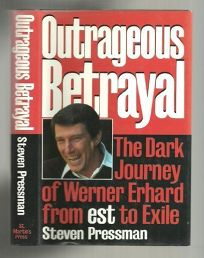 Outrageous Betrayal: The Dark Journey of Werner Erhard from Est to Exile