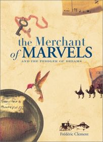 The Merchant of Marvels: And the Peddler of Dreams