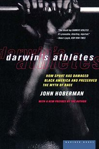 Darwins Athletes: How Sport Has Damaged Black America and Preserved the Myth of Race