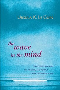 The Wave in the Mind: Talks and Essays on the Writer