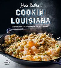 Kevin Belton's Cookin' Louisiana: Flavors from the Parishes of the Pelican State