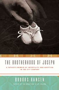 The Brotherhood of Joseph: A Fathers Memoir of Infertility and Adoption in the 21st Century