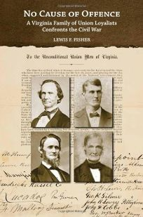 No Cause of Offence: A Virginia Family of Union Loyalists Confronts the Civil War