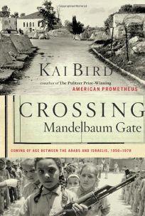 Crossing Mandelbaum Gate: Coming of Age Between the Arabs and Israelis