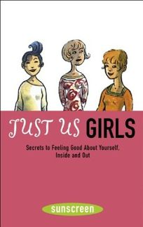 Just Us Girls: Secrets to Feeling Good about Yourself