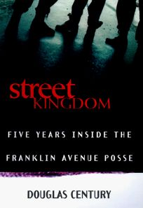 Street Kingdom: Five Years Inside the Franklin Avenue Posse
