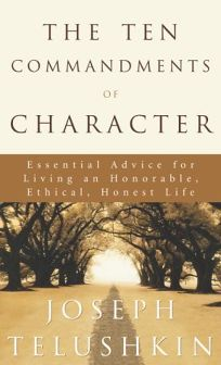 THE TEN COMMANDMENTS OF CHARACTER: Essential Advice for Living an Honorable