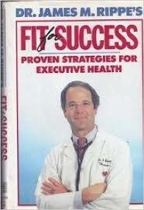Dr. James M. Rippes Fit for Success: Proven Strategies for Executive Health