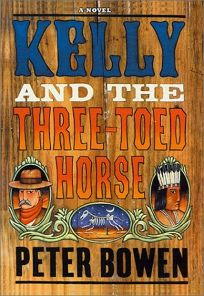 KELLY AND THE THREE-TOED HORSE: A Novel Featuring Yellowstone Kelly