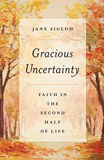 Gracious Uncertainty: Faith in the Second Half of Life
