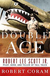 Double Ace: The Life of Robert Lee Scott Jr.