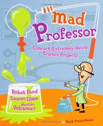 Mad Professor: Concoct Extremely Weird Science Projects--Robot Food