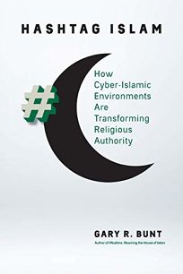 Hashtag Islam: How Cyber- Islamic Environments Are Transforming Religious Authority