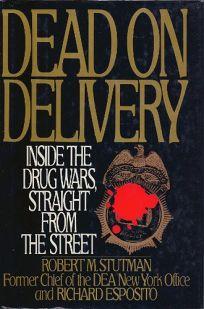 Dead on Delivery: Inside the Drug Wars