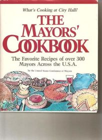 The Mayors Cookbook: The Favorite Recipes of 300 Mayors Across the U.S.A.: Whats Cooking at City Hall?