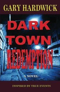 Dark Town Redemption: A Novel of Suspense