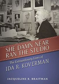 She Damn Near Ran the Studio: The Extraordinary Lives of Ida R. Koverman