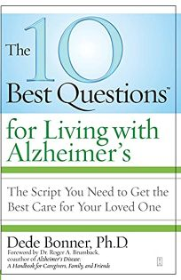 The 10 Best Questions for Living with Alzheimers: The Script You Need to Take Control of Your Health