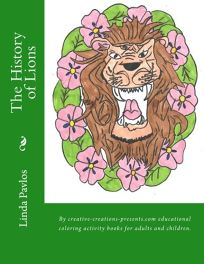 The History of Lions: By Creative-Creations-Presents.com Educational Coloring Activity Books for Adults and Children.