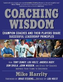 Coaching Wisdom: Champion Coaches and Their Players Share Successful Leadership Principles: How Tony Dungy