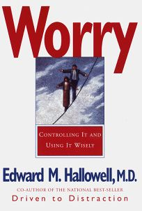 Worry: Controlling It and Using It Wisely