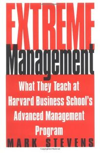 EXTREME MANAGEMENT: What They Teach at Harvard Business Schools  Advanced Management Program