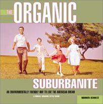 The Organic Suburbanite: An Environmentally Friendly Way to Live the American Dream