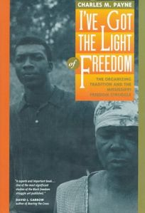 Ive Got the Light of Freedom: The Organizing Tradition and the Mississippi Freedom Struggle