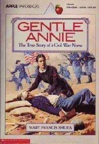 Gentle Annie: The True Story of a Civil War Nurse